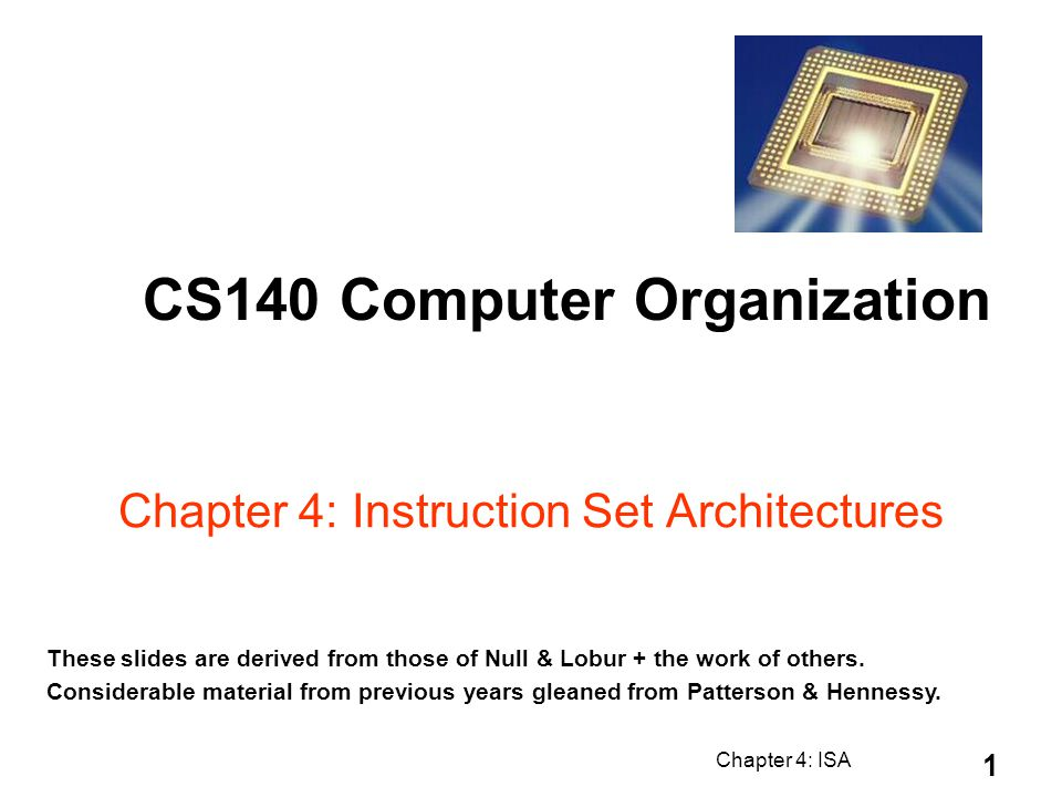 Chapter 4: ISA 2 Chapter 4 Objectives & Introduction Objective: Learn the components common to every modern computer system.