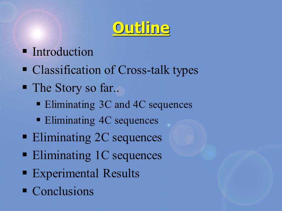 Outline Introduction Classification of Cross-talk types The Story so far.. Eliminating 3C and 4C sequences Eliminating 4C sequences Eliminating 2C seq