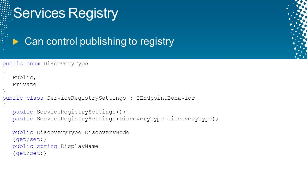 Services Registry Can control publishing to registry public enum DiscoveryType { Public, Private } public class ServiceRegistrySettings : IEndpointBeh