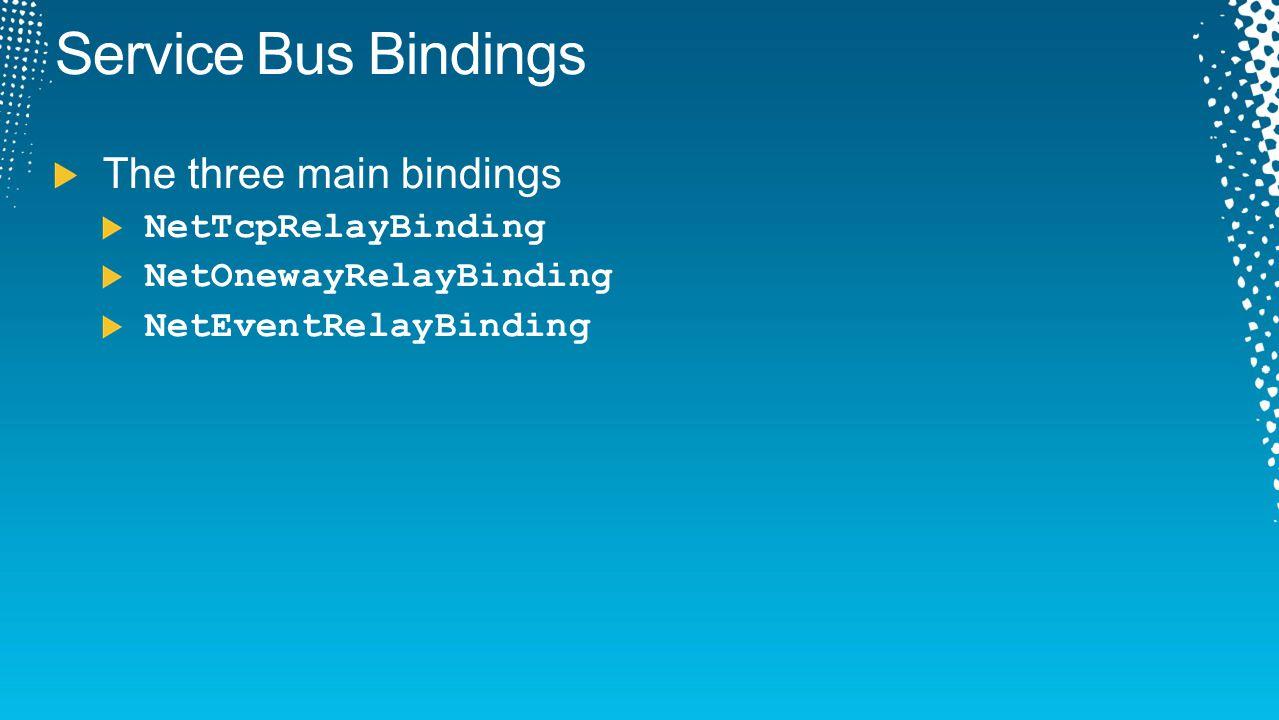Service Bus Bindings The three main bindings NetTcpRelayBinding NetOnewayRelayBinding NetEventRelayBinding