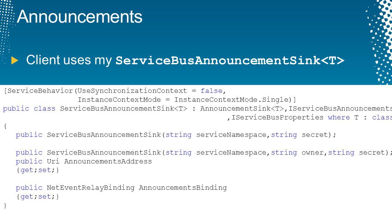 Announcements Client uses my ServiceBusAnnouncementSink [ServiceBehavior(UseSynchronizationContext = false, InstanceContextMode = InstanceContextMode.