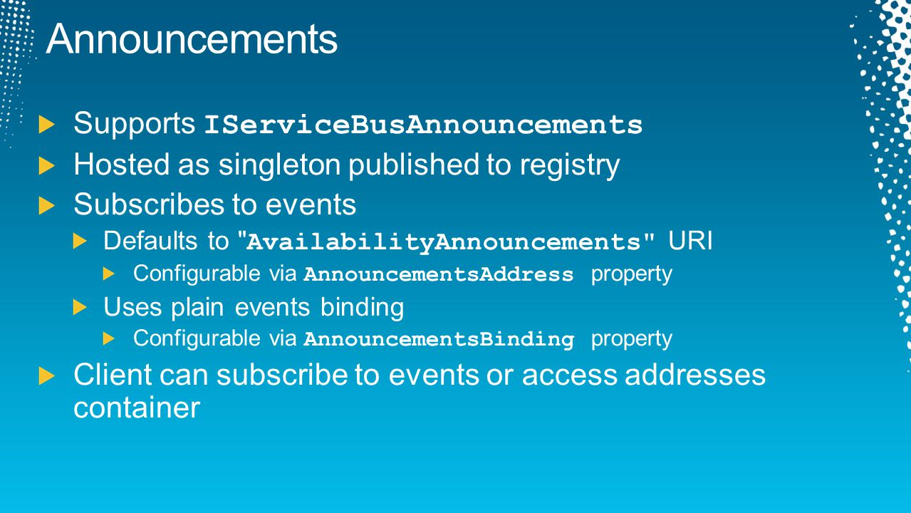 Supports IServiceBusAnnouncements Hosted as singleton published to registry Subscribes to events Defaults to