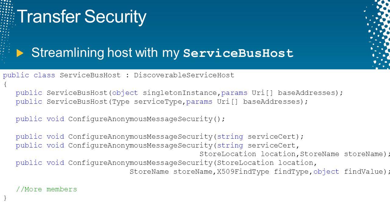 Transfer Security Streamlining host with my ServiceBusHost public class ServiceBusHost : DiscoverableServiceHost { public ServiceBusHost(object single
