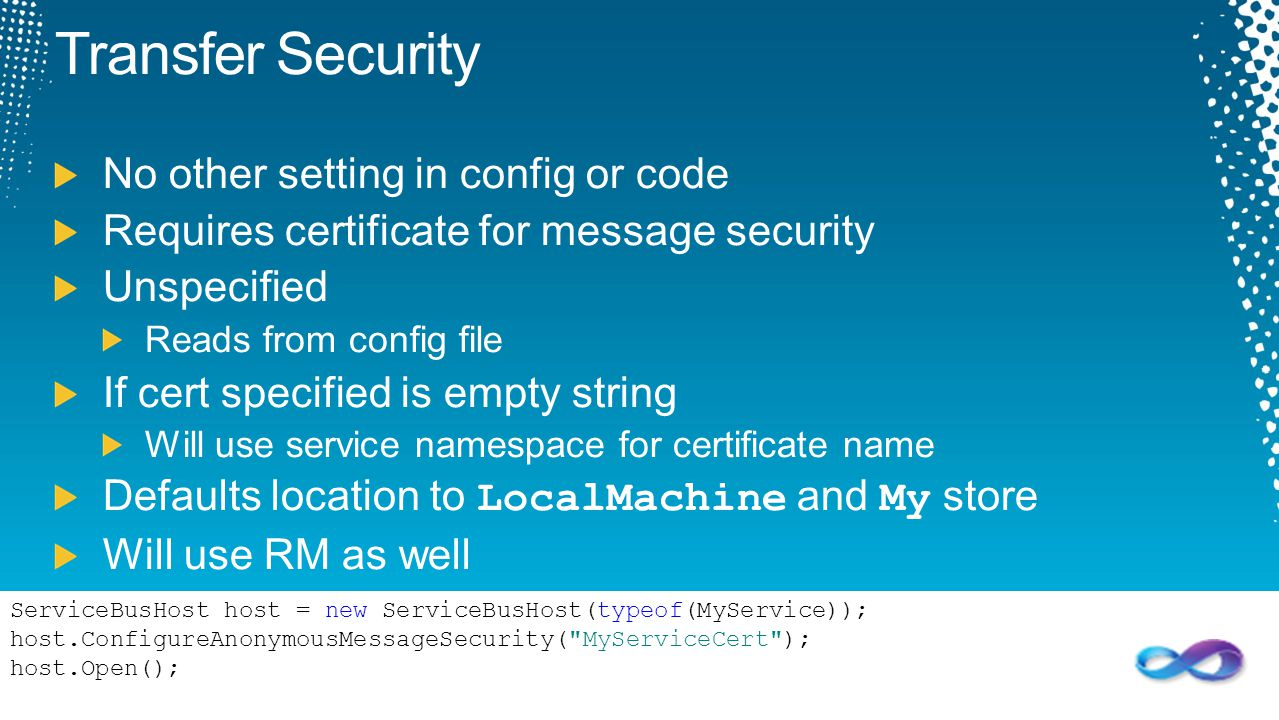 Transfer Security No other setting in config or code Requires certificate for message security Unspecified Reads from config file If cert specified is