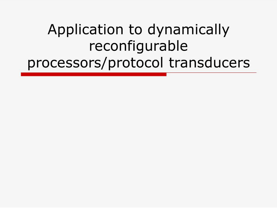 Application to dynamically reconfigurable processors/protocol transducers