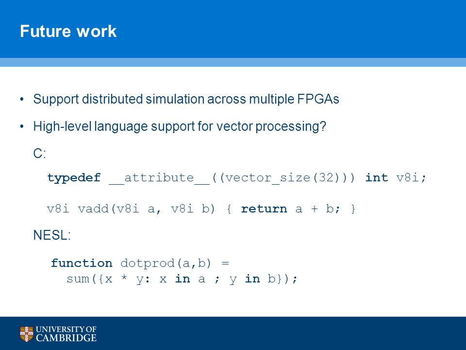 Future work Support distributed simulation across multiple FPGAs High-level language support for vector processing.