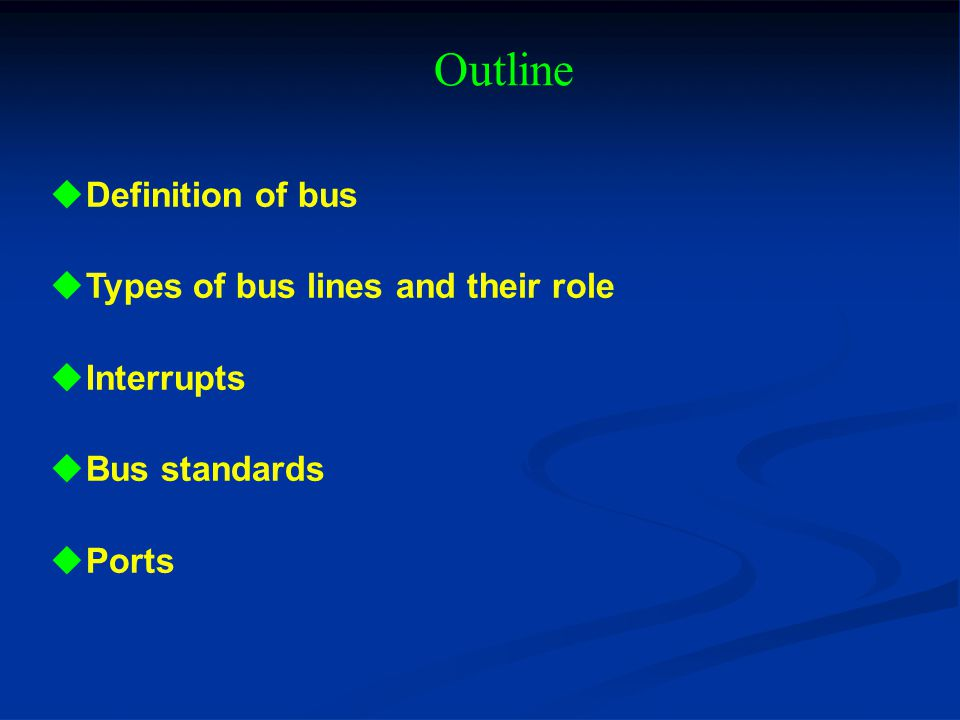 Outline Definition of bus Types of bus lines and their role Interrupts Bus standards Ports