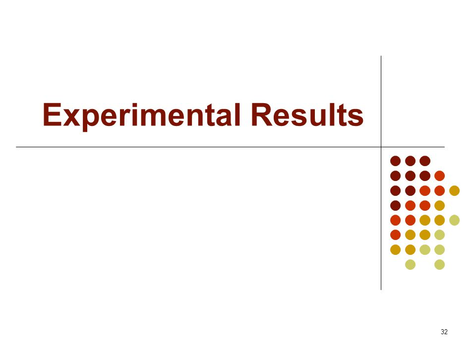 32 Experimental Results