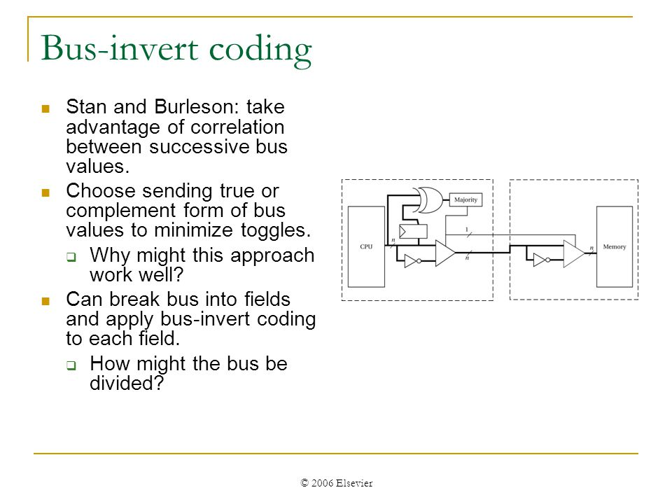 © 2006 Elsevier Bus-invert coding Stan and Burleson: take advantage of correlation between successive bus values.