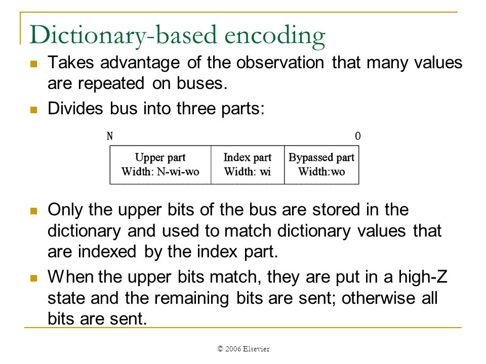 © 2006 Elsevier Dictionary-based encoding Takes advantage of the observation that many values are repeated on buses.