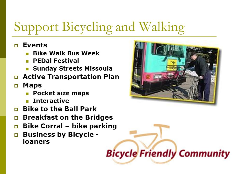 Support Bicycling and Walking Events Bike Walk Bus Week PEDal Festival Sunday Streets Missoula Active Transportation Plan Maps Pocket size maps Interactive Bike to the Ball Park Breakfast on the Bridges Bike Corral – bike parking Business by Bicycle - loaners