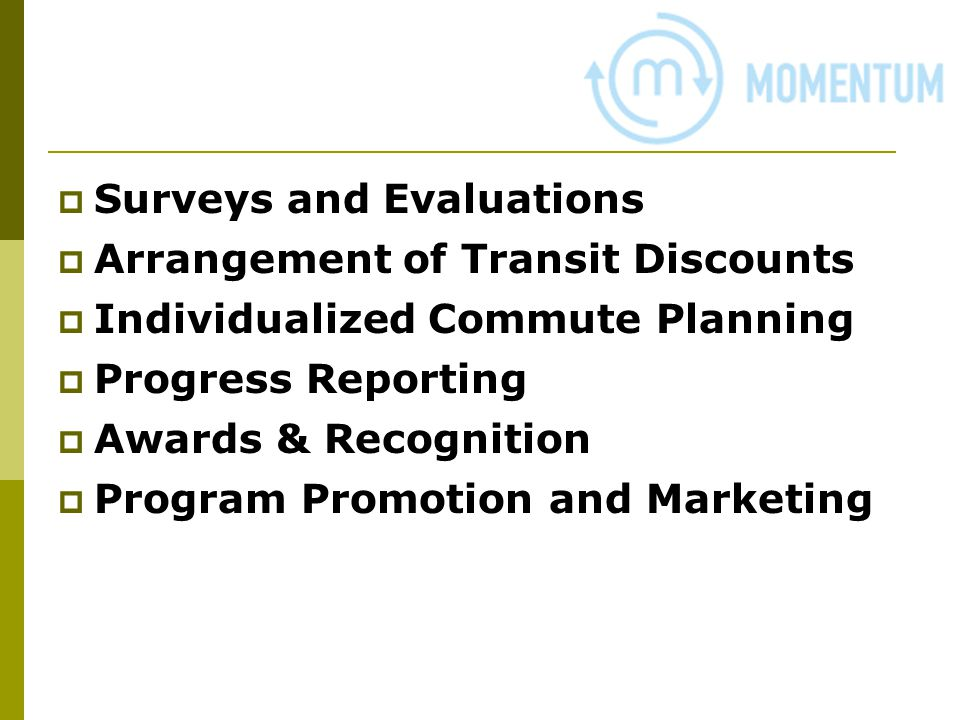 Surveys and Evaluations Arrangement of Transit Discounts Individualized Commute Planning Progress Reporting Awards & Recognition Program Promotion and Marketing