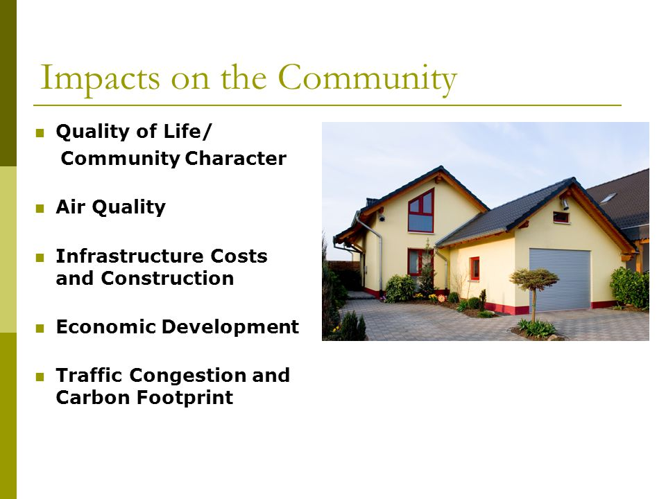 Impacts on the Community Quality of Life/ Community Character Air Quality Infrastructure Costs and Construction Economic Development Traffic Congestion and Carbon Footprint