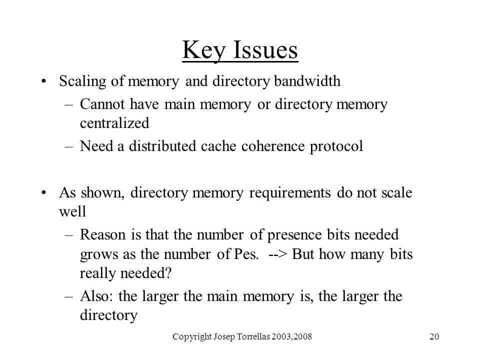 Copyright Josep Torrellas 2003,200821 Directory Organizations Memory-based schemes (DASH) vs Cache-based schemes (SCI) Cache-based schemes (or linked-list based) –Singly linked –Doubly-linked (SCI) Memory-based schemes (or pointer-based) –Full map (Dir-N) vs Partial-map schemes (Dir-i-B, Dir- i-CV-r,…) –Dense (DASH) vs Sparse directory schemes