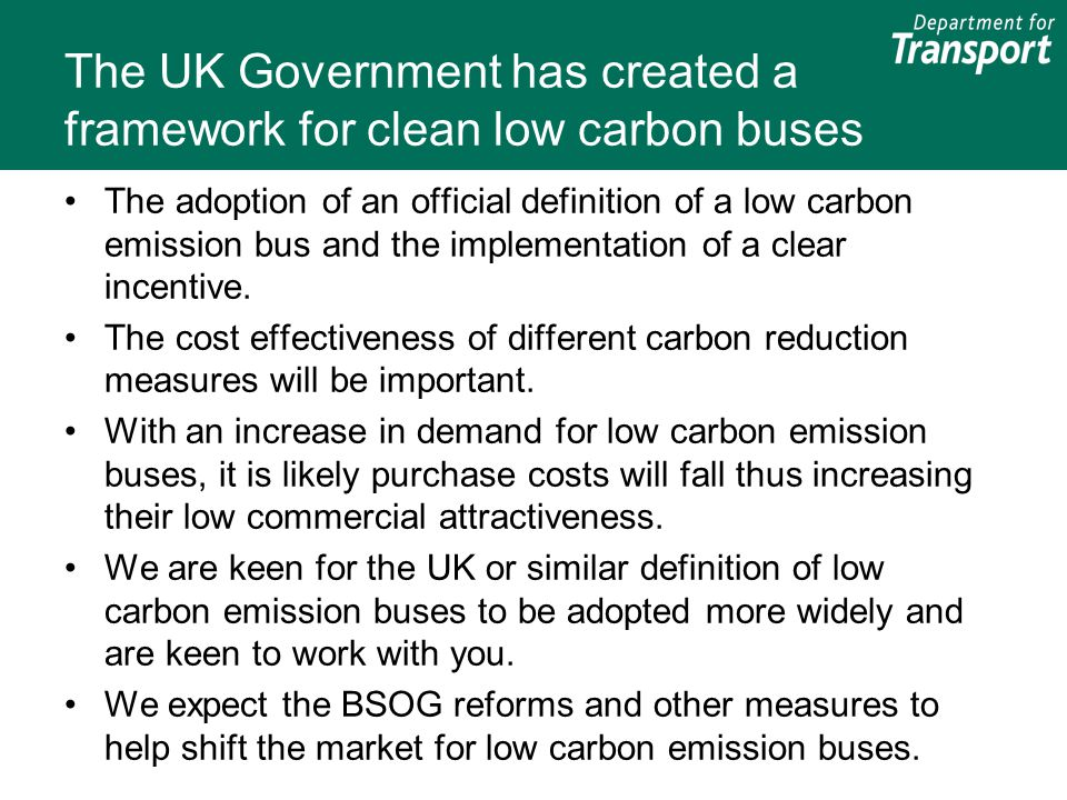 The UK Government has created a framework for clean low carbon buses The adoption of an official definition of a low carbon emission bus and the imple