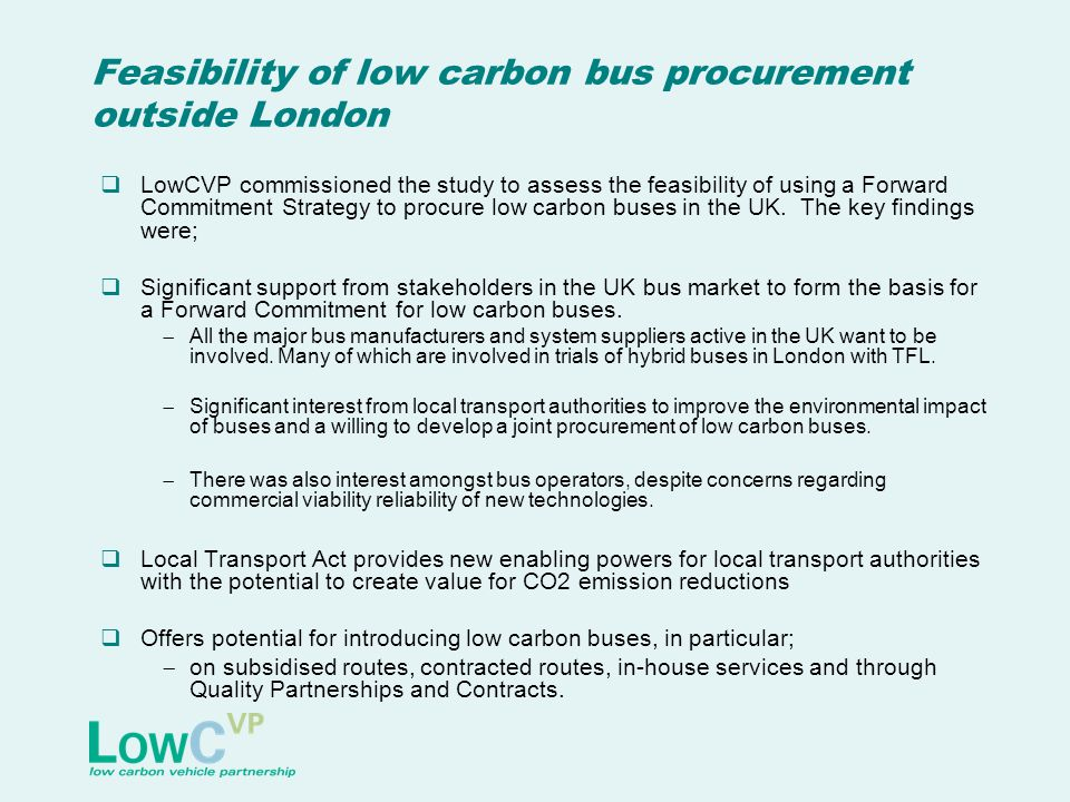 Feasibility of low carbon bus procurement outside London LowCVP commissioned the study to assess the feasibility of using a Forward Commitment Strateg