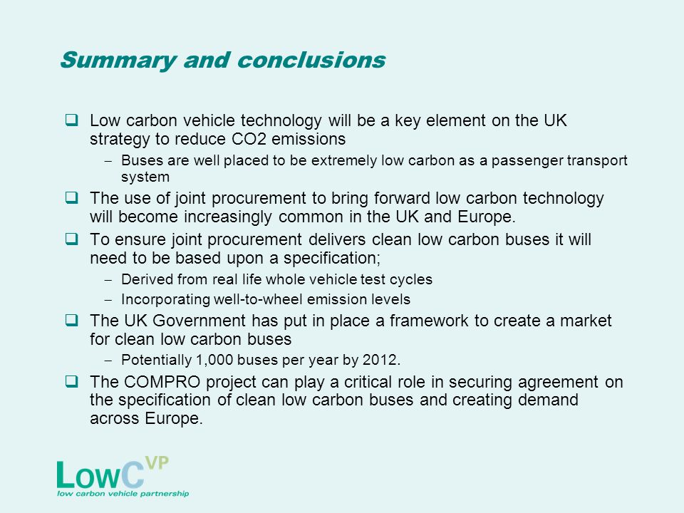 Summary and conclusions Low carbon vehicle technology will be a key element on the UK strategy to reduce CO2 emissions Buses are well placed to be ext