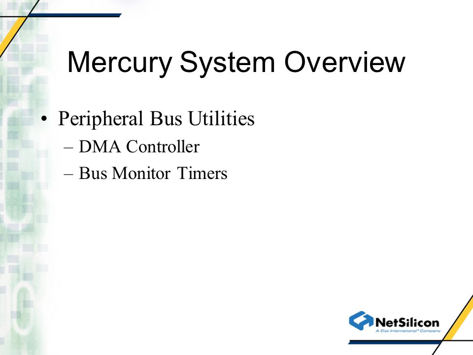 Mercury System Overview Peripheral Bus Utilities –DMA Controller –Bus Monitor Timers