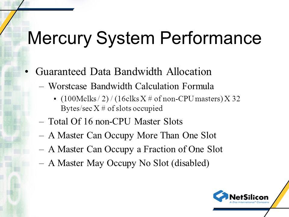 Mercury System Performance Guaranteed Data Bandwidth Allocation –Worstcase Bandwidth Calculation Formula (100Mclks / 2) / (16clks X # of non-CPU maste