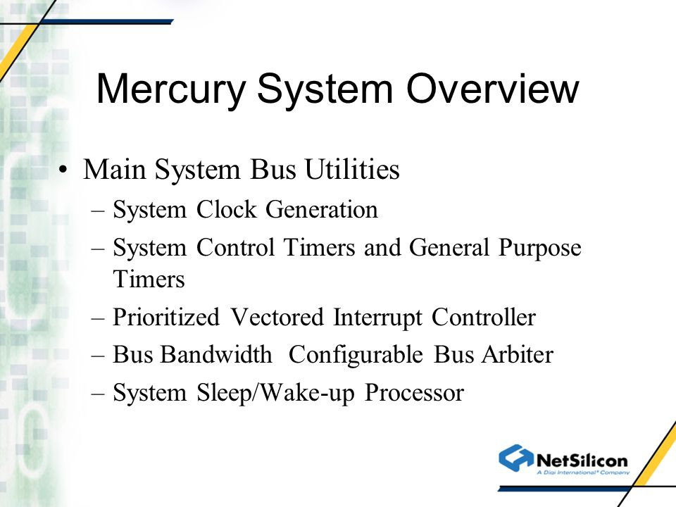 Mercury System Overview Main System Bus Utilities –System Clock Generation –System Control Timers and General Purpose Timers –Prioritized Vectored Int