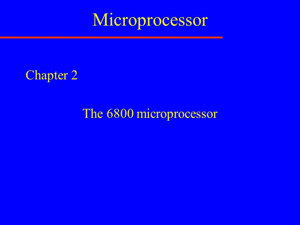 Microprocessor Chapter 2 The 6800 microprocessor