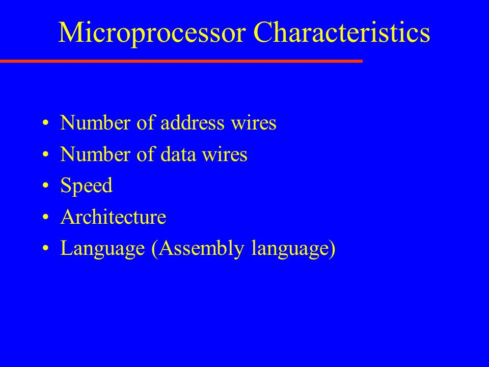 Microprocessor Characteristics Number of address wires Number of data wires Speed Architecture Language (Assembly language)