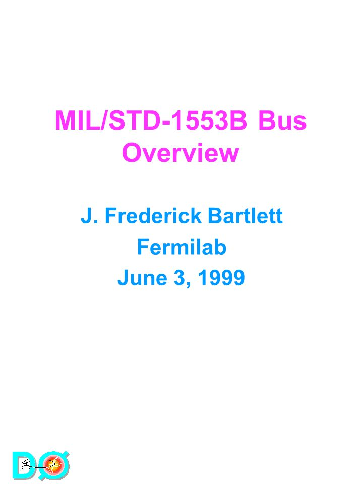 Online WorkshopJune 3, 1999 MIL/STD 1553 Field Bus Support The MIL/STD-1553B standard 1 MHz clock Manchester II bi-phase code Transformer coupling Bus lengths 100 meters+ 16-bit word size 20 μ sec/word Status word for each transaction High noise rejection Very Robust