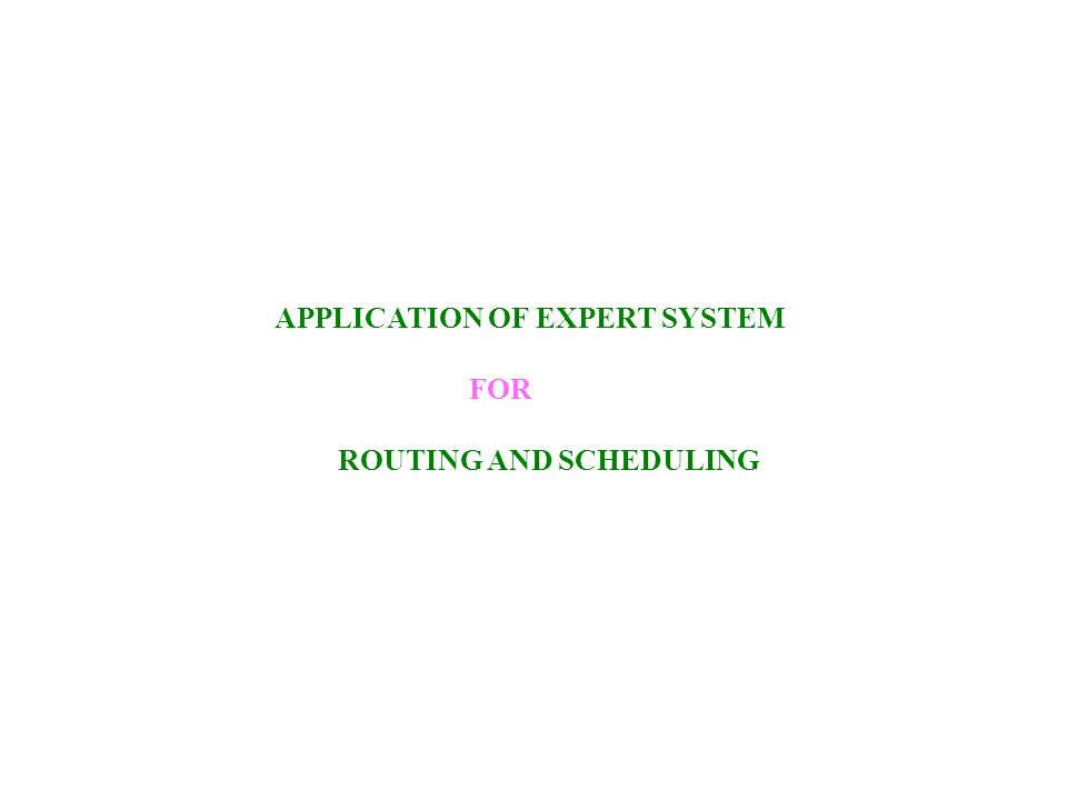 APPLICATION OF EXPERT SYSTEM FOR ROUTING AND SCHEDULING