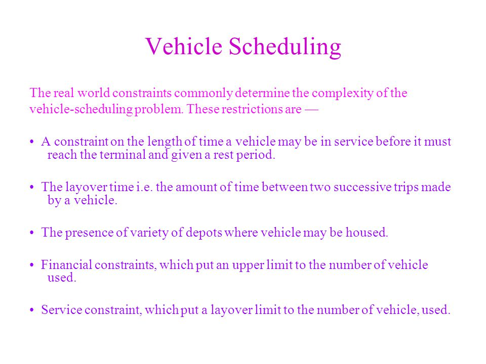 Vehicle Scheduling The real world constraints commonly determine the complexity of the vehicle-scheduling problem. These restrictions are A constraint