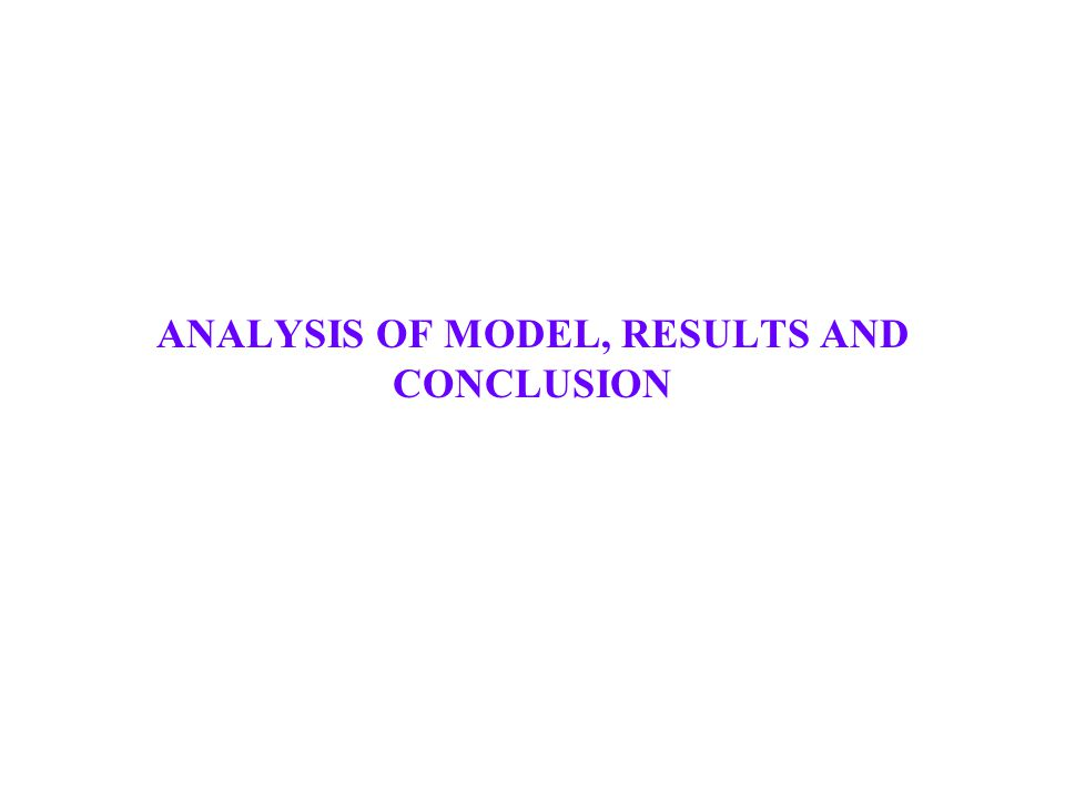 ANALYSIS OF MODEL, RESULTS AND CONCLUSION