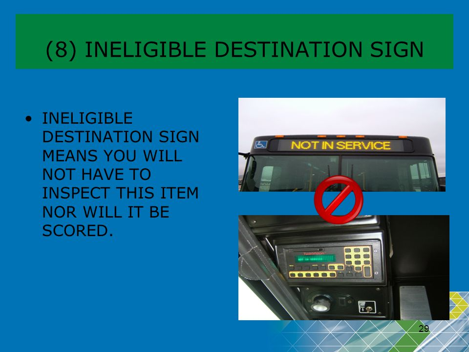29 (8) INELIGIBLE DESTINATION SIGN INELIGIBLE DESTINATION SIGN MEANS YOU WILL NOT HAVE TO INSPECT THIS ITEM NOR WILL IT BE SCORED.