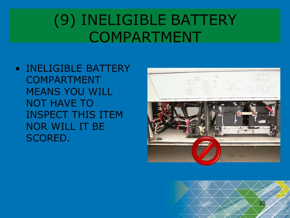 30 (9) INELIGIBLE BATTERY COMPARTMENT INELIGIBLE BATTERY COMPARTMENT MEANS YOU WILL NOT HAVE TO INSPECT THIS ITEM NOR WILL IT BE SCORED.