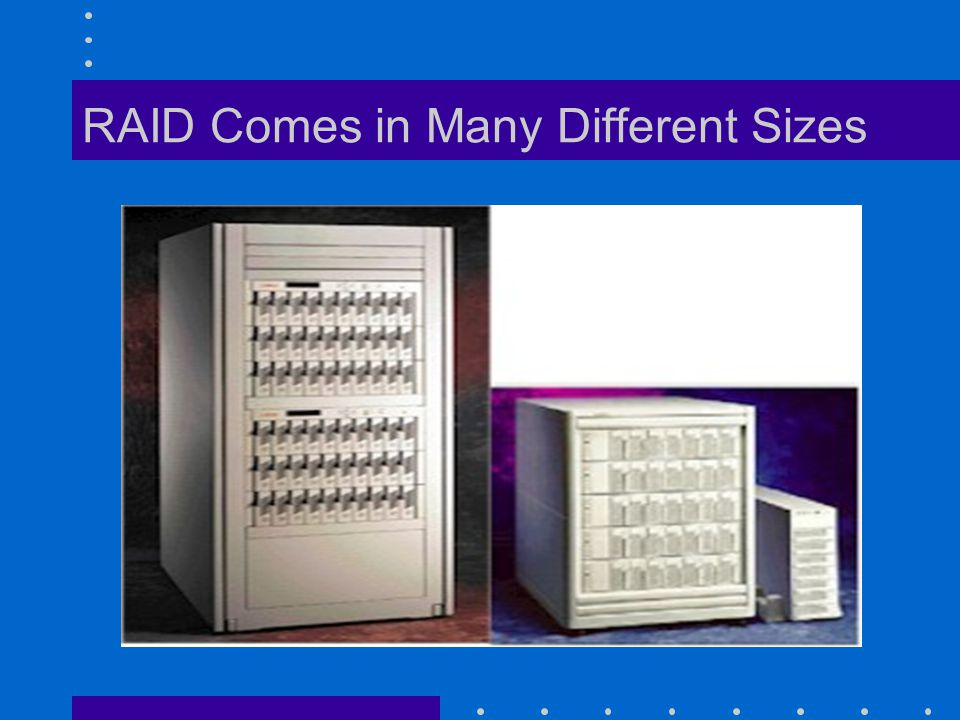 RAID Comes in Many Different Sizes