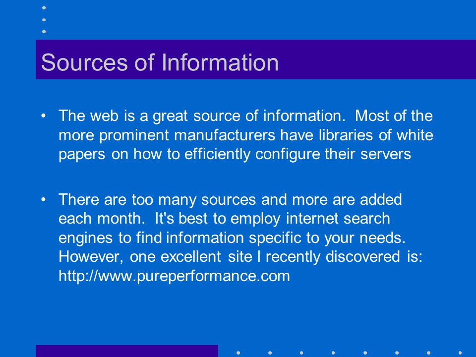 Sources of Information The web is a great source of information.