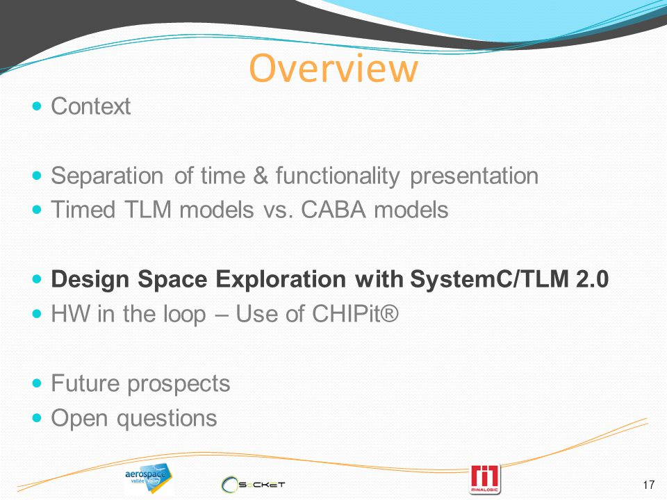 17 Overview Context Separation of time & functionality presentation Timed TLM models vs.