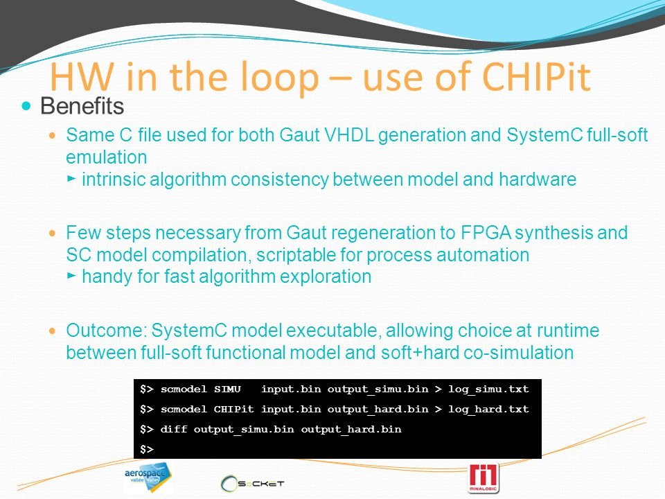 HW in the loop – use of CHIPit Benefits Same C file used for both Gaut VHDL generation and SystemC full-soft emulation intrinsic algorithm consistency