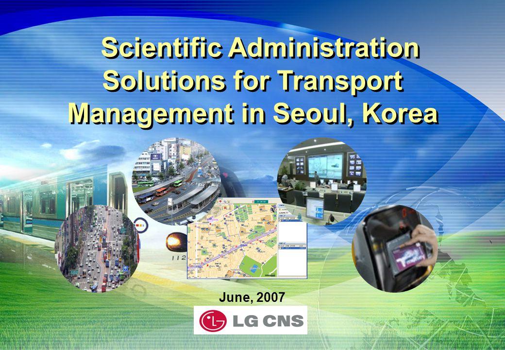 June, 2007 Scientific Administration Solutions for Transport Management in Seoul, Korea