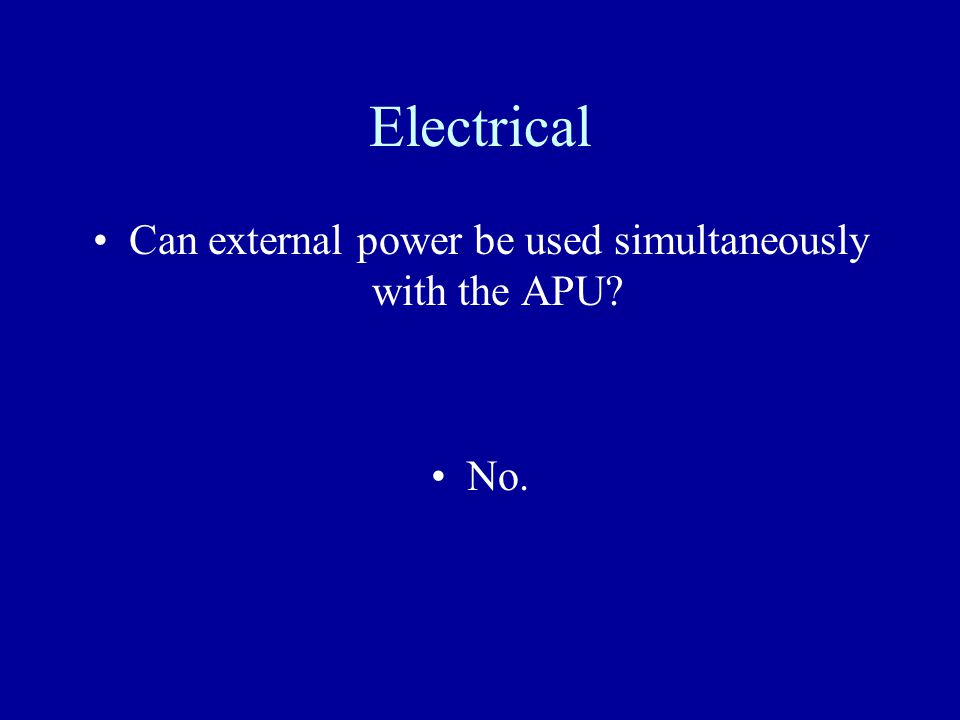 Electrical Can external power be used simultaneously with the APU? No.