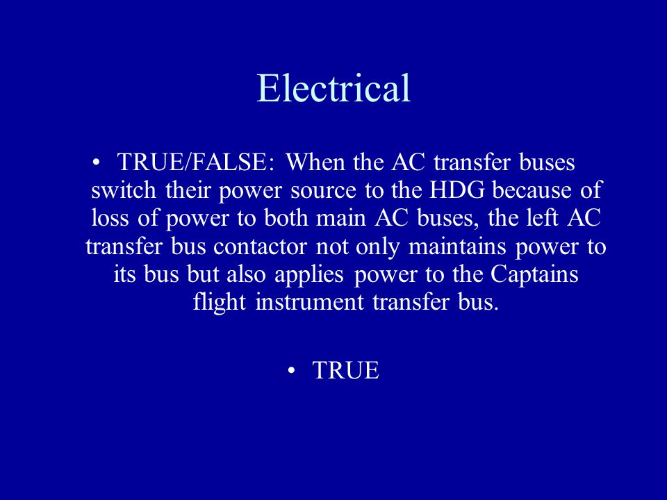 Electrical TRUE/FALSE: When the AC transfer buses switch their power source to the HDG because of loss of power to both main AC buses, the left AC tra