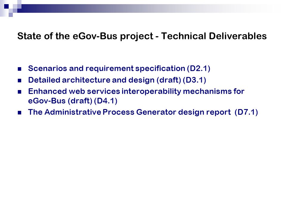 State of the eGov-Bus project - Technical Deliverables Scenarios and requirement specification (D2.1) Detailed architecture and design (draft) (D3.1)