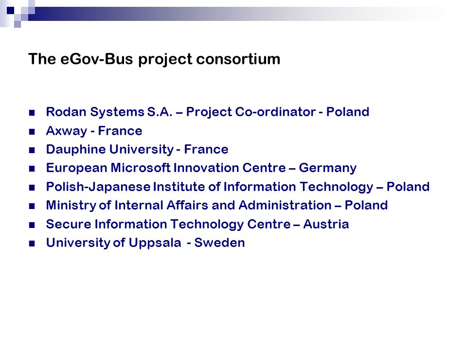 The eGov-Bus project consortium Rodan Systems S.A. – Project Co-ordinator - Poland Axway - France Dauphine University - France European Microsoft Inno
