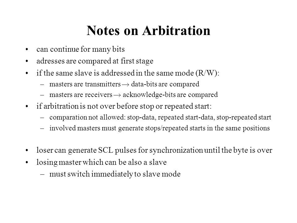 Notes on Arbitration can continue for many bits adresses are compared at first stage if the same slave is addressed in the same mode (R/W): –masters a