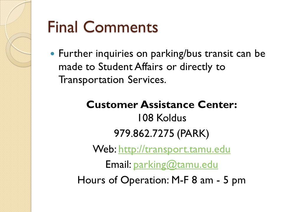 Final Comments Further inquiries on parking/bus transit can be made to Student Affairs or directly to Transportation Services.