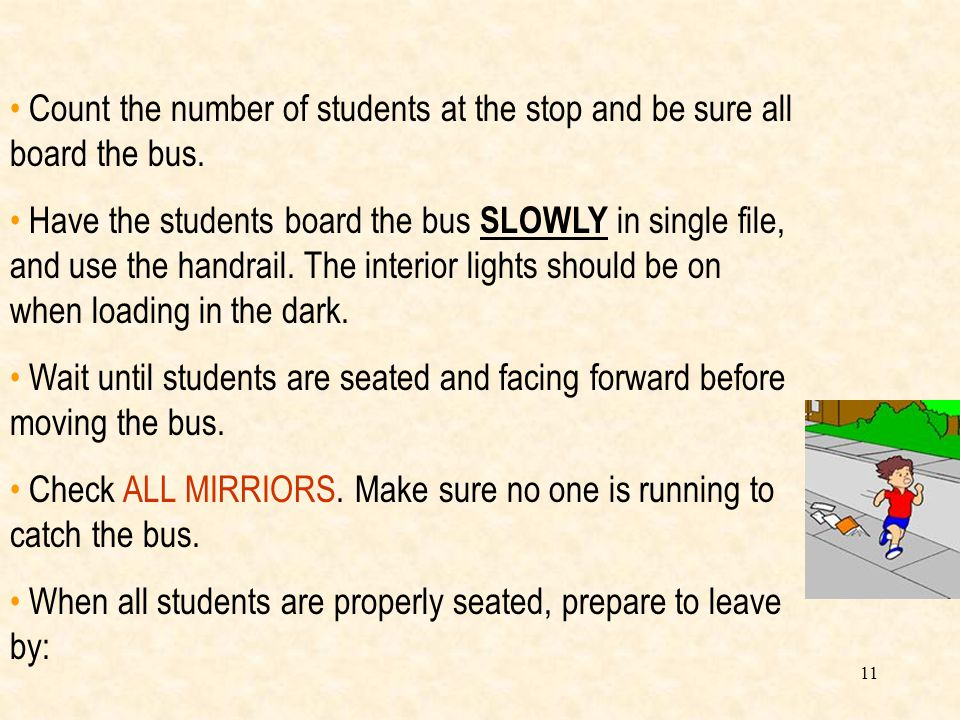 10 Students should form a line and load single file with no pushing. Perform a safe stop as described in the previous slide. Students should wait in a