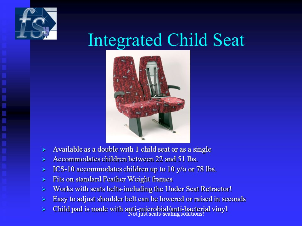 Integrated Child Seat Available as a double with 1 child seat or as a single Available as a double with 1 child seat or as a single Accommodates children between 22 and 51 lbs.