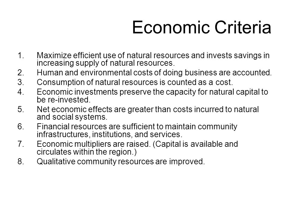 Economic Criteria 1.Maximize efficient use of natural resources and invests savings in increasing supply of natural resources.