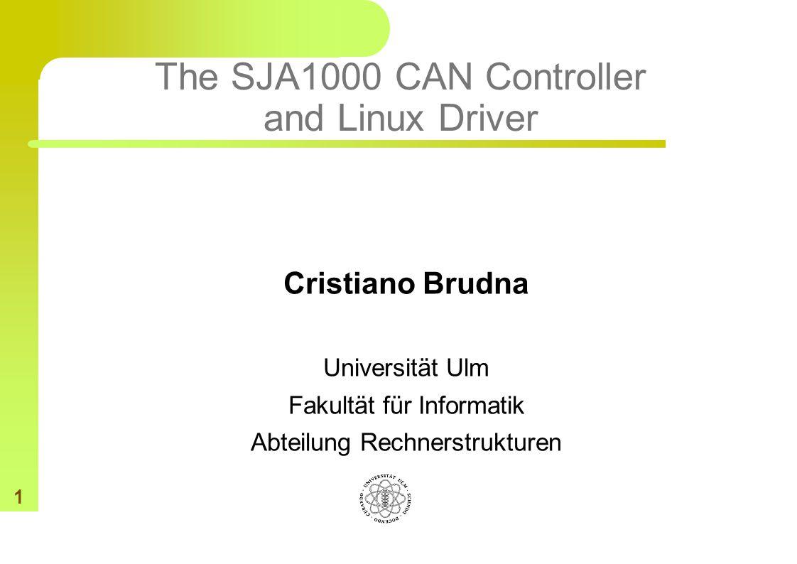 1 The SJA1000 CAN Controller and Linux Driver Cristiano Brudna Universität Ulm Fakultät für Informatik Abteilung Rechnerstrukturen