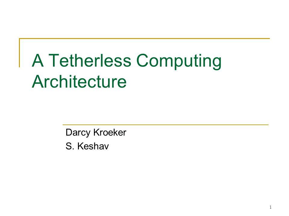 1 A Tetherless Computing Architecture Darcy Kroeker S. Keshav