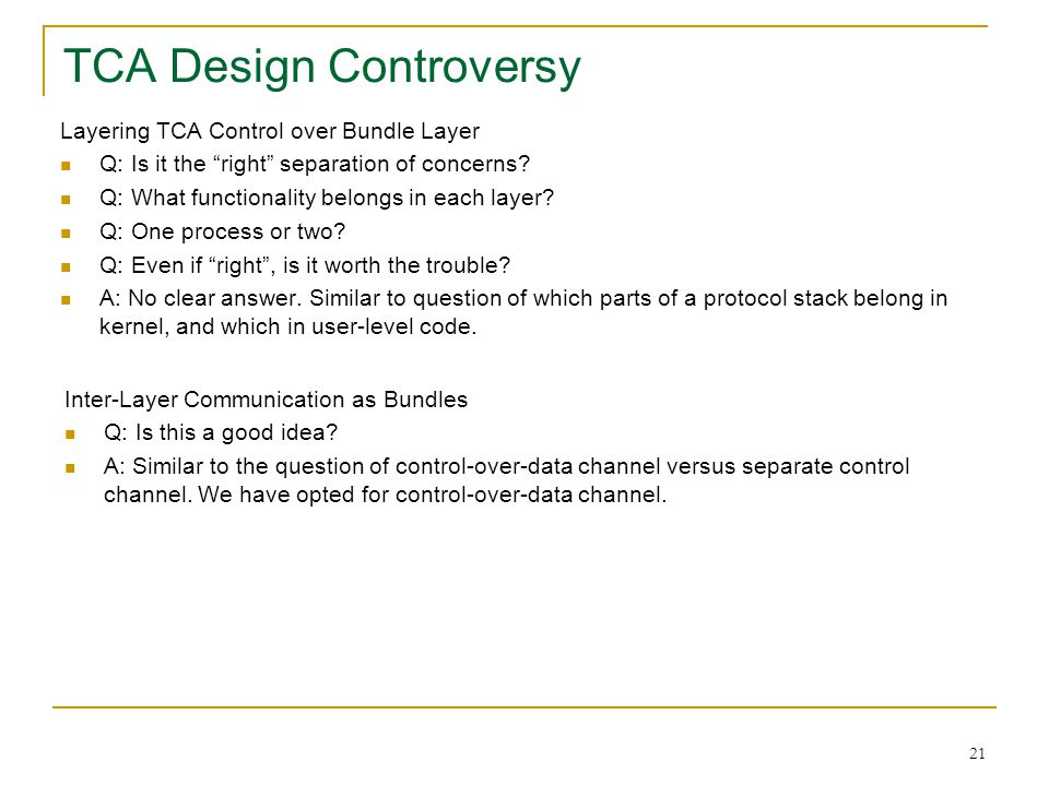 21 Layering TCA Control over Bundle Layer Q: Is it the right separation of concerns? Q: What functionality belongs in each layer? Q: One process or tw