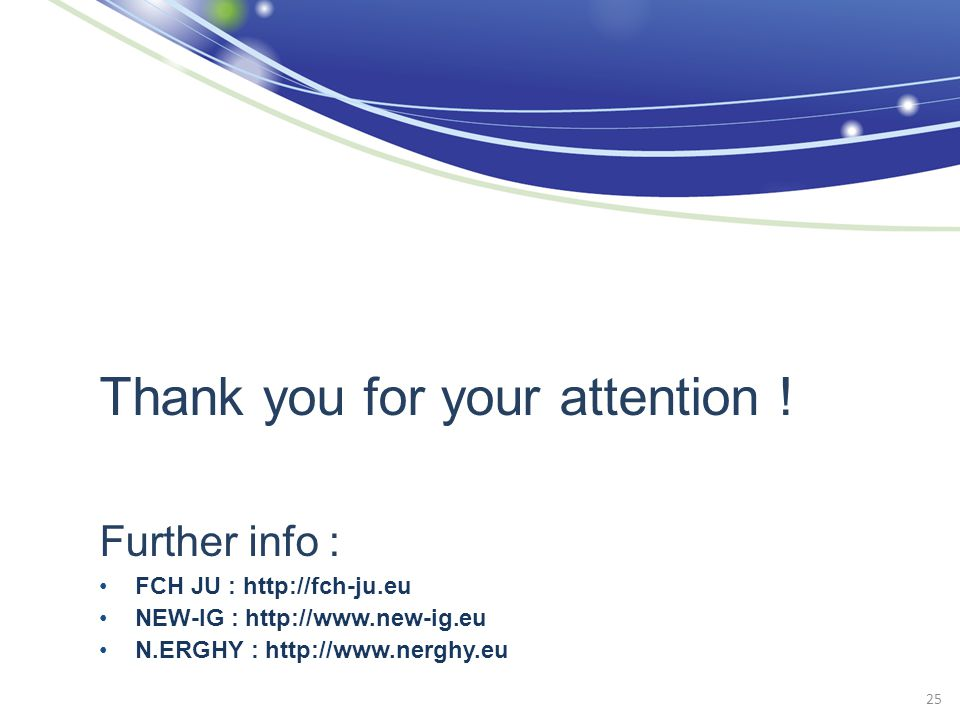 Thank you for your attention ! Further info : FCH JU : http://fch-ju.eu NEW-IG : http://www.new-ig.eu N.ERGHY : http://www.nerghy.eu 25